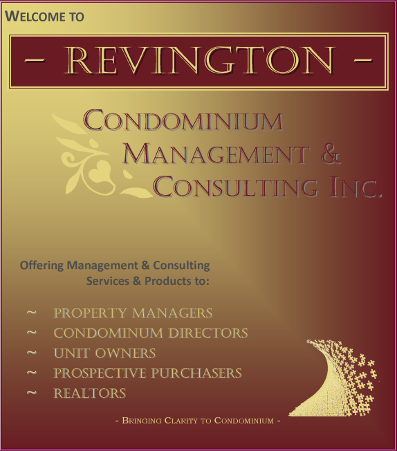 "Revington Condominium Management, Management and consulting services for Edmonton and area Condos. Delivery of condominium services by staff specializing in their field and communicating with Corporations through our Document Management System, REVINGTON'S ""TEAM MANAGEMENT"" allows for a more comprehensive form of Property Management."